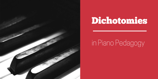 Dichotomies in Piano Pedagogy